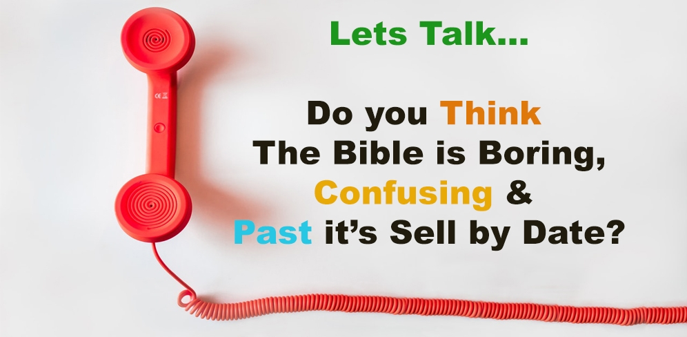 Do you Think that the bible or scripture is boring, confusing & Past it's Sell by date?